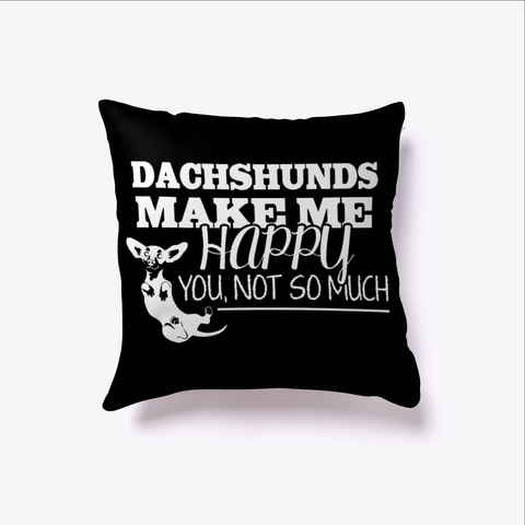Dachshunds Make Me Happy Dog Pet Black T-Shirt Front
