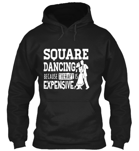 Square Dancing Because Therapy Is Expensive Black T-Shirt Front