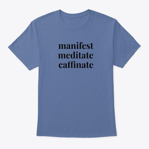 Manifest Meditate Caffinate Denim Blue T-Shirt Front