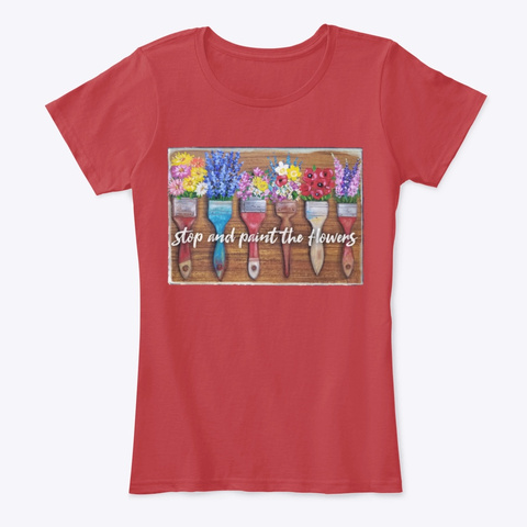 Stop And Paint The Flowers Classic Red T-Shirt Front