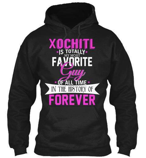 Xochitl Is Totally My Most Favorite Guy. Customizable Name  Black T-Shirt Front