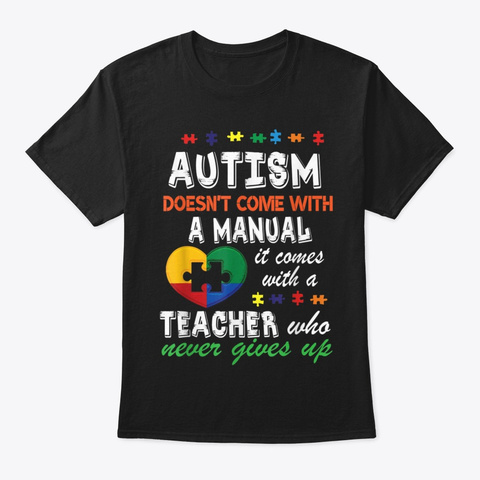 Autism Doesnt Come Manual With A Teacher Black T-Shirt Front