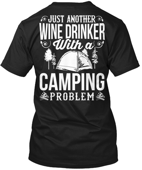 Wun Campi Proble Just Another Wine Drinker With A Camping Problem Black T-Shirt Back