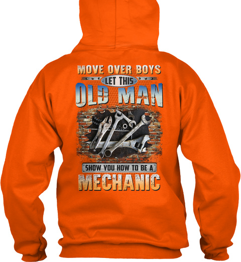 Move  Over Boys Let This Old Man Show You How To Be A Mechanic Safety Orange T-Shirt Back