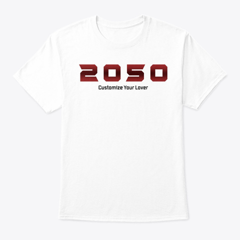 Customize Your Lover  White T-Shirt Front