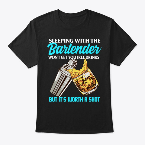 Sleeping With Bartender, Worth A Shot Black T-Shirt Front