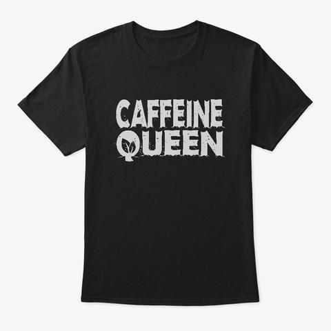 Caffeine Queen, Coffee Lover Black T-Shirt Front