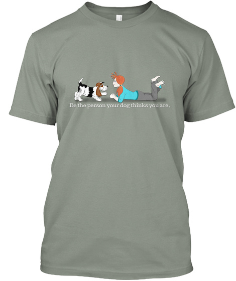Be The Person Your Dog Thinks You Are Grey T-Shirt Front