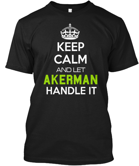 Keep Calm And Let Akerman Handle It Black T-Shirt Front