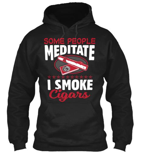 Some People Meditate I Smoke Cigars Black T-Shirt Front
