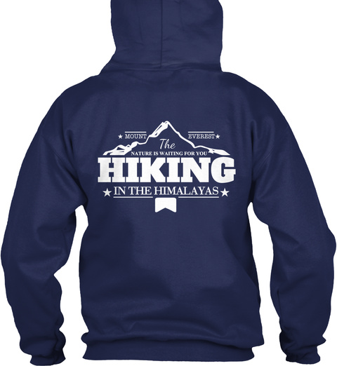 Mount Everest The Nature Is Waiting For You Hiking In The Himalayas Navy T-Shirt Back