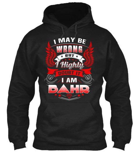 I Maybe Wrong But Highly Doubt It I Am Bahr Black T-Shirt Front