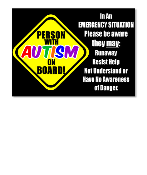 Person With Autism On Board In An Emergency Situation Please Be Aware They May Runaway Resist Help Not Understand Or... Black Sticker Front