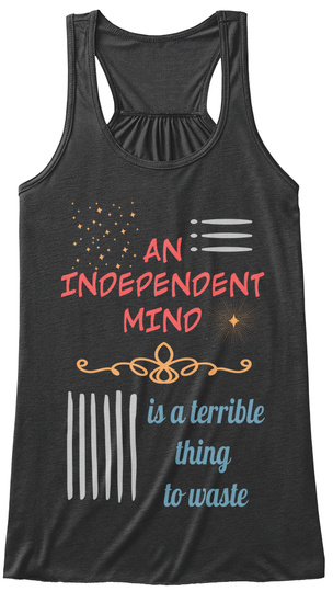 An Independent Mind Is A Terrible Thing  To Waste Dark Grey Heather Women's Tank Top Front