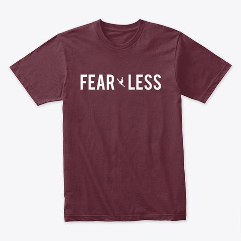 Fear Less T Shirt Maroon T-Shirt Front