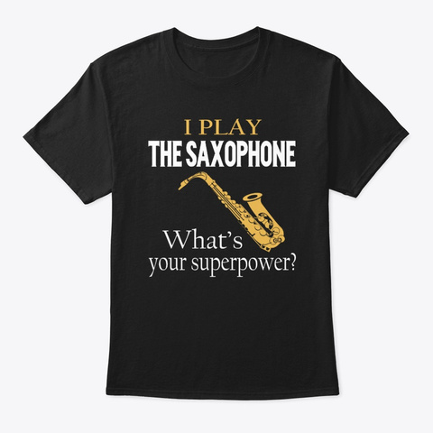I Play Saxophone What's Your Superpower Black T-Shirt Front