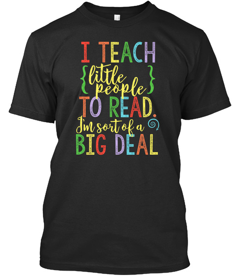 I Teach Little People To Read. I'm Sort Of A Big Deal Black T-Shirt Front