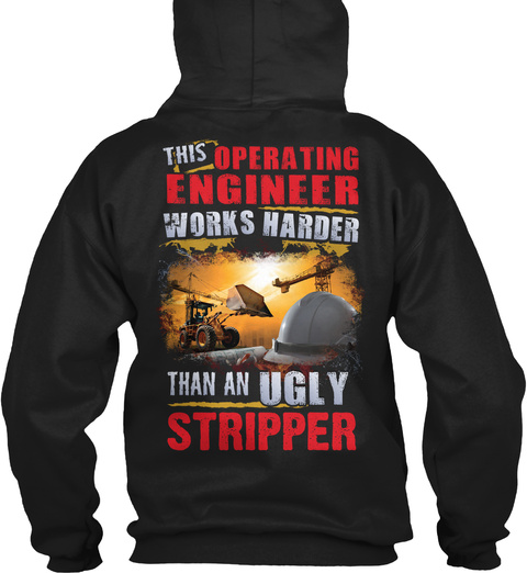 This Operating Engineer Works Harder Than An Ugly Stripper Black T-Shirt Back