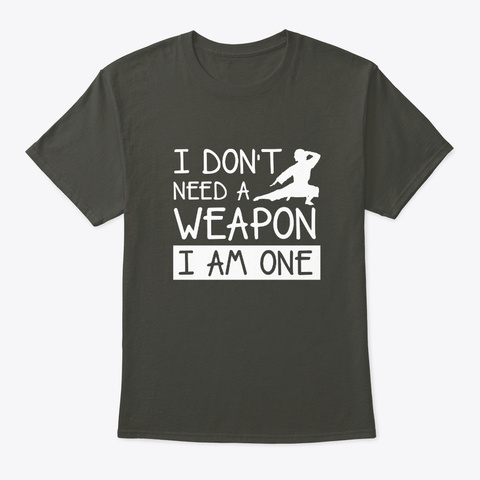 Dont Need Weapon One Karate Martial Arts Smoke Gray T-Shirt Front