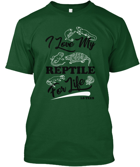 I Love My Reptiles For Life Green  Deep Forest T-Shirt Front