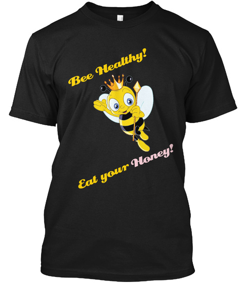 Bee Healthy Eat Your Honey Black T-Shirt Front