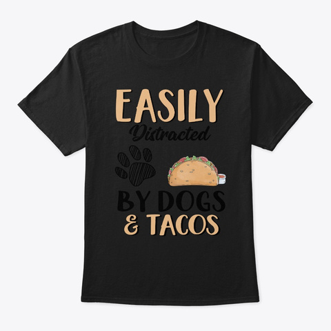 Easily Distracted By Dog And Tacos  Black T-Shirt Front