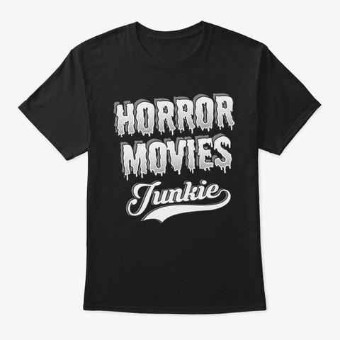 Funny Horror Movie Lover Gift   Junkie Black T-Shirt Front