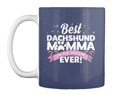 Best Dachshund Momma In The World Ever! Dk Navy Mug Front