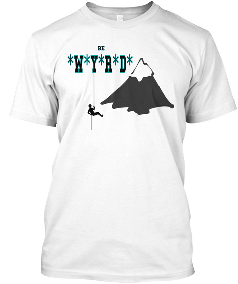 Be Wyrd White T-Shirt Front