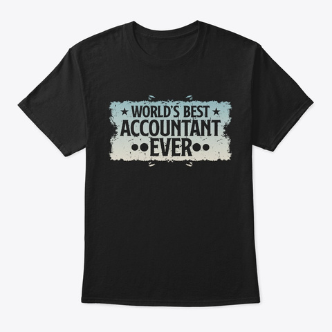 Best Accountant Ever Birthday Gift Black T-Shirt Front