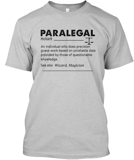 Paralegal Noun An Individual Who Does Precision Guess Work Based On Unreliable Data Provided By Those Of Questionable... Light Steel T-Shirt Front