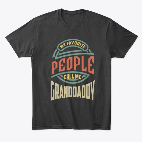 My Favorite People Call Me Granddaddy Black T-Shirt Front