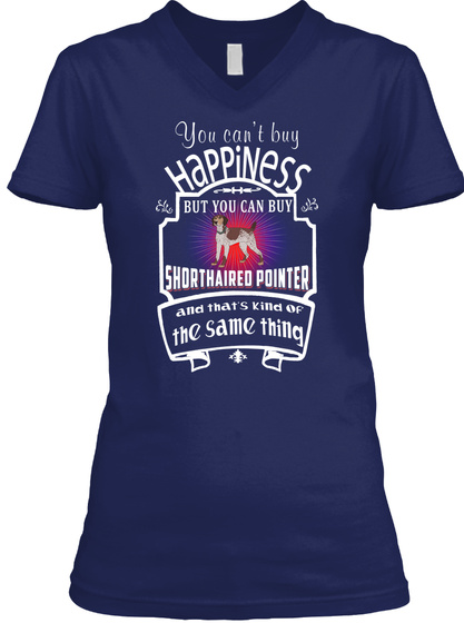 Happiness You Can Buy Shorthaired Pointe Navy T-Shirt Front