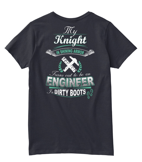 My Knight In Shining Armor Turns To Be An Engineer In Dirty Boots Navy T-Shirt Back