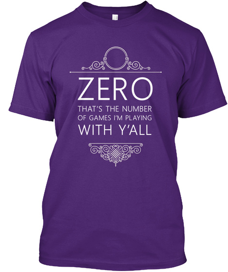 Zero That's The Number Of Games I'm Playing With Y'all Purple T-Shirt Front