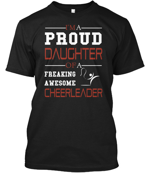 I'm A Proud Daughter Of A Freaking Awesome Cheerleader Black T-Shirt Front