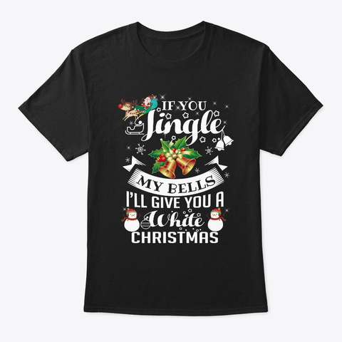 If You Jingle My Bell I'll Give You Tee Black T-Shirt Front