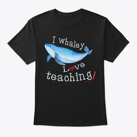 Punny Teacher Gift, Whaley Love Teaching Black T-Shirt Front
