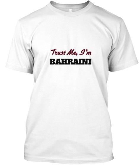 Trust Me, I'm Bahraini White T-Shirt Front