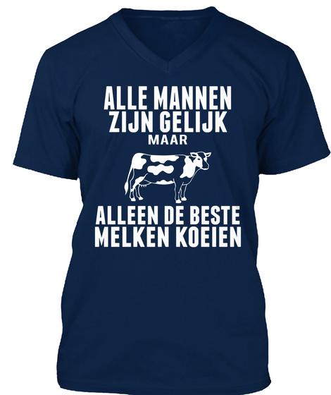 Alle Mannen Zijn Gelijk Maar Alleen De Beste Melken Koeien Navy T-Shirt Front