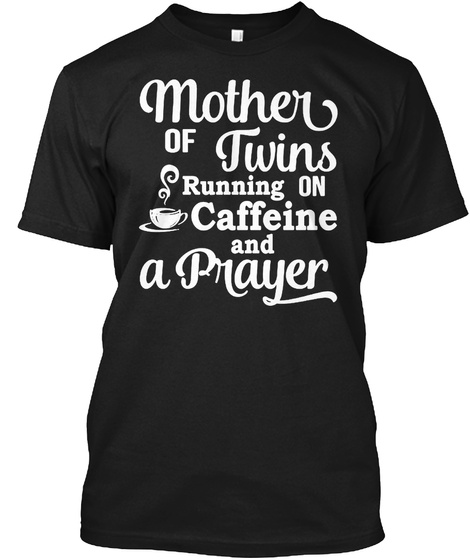 Mother Of Twins Running On Caffeine And A Prayer Black Kaos Front