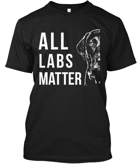 All Labs Matter Black T-Shirt Front
