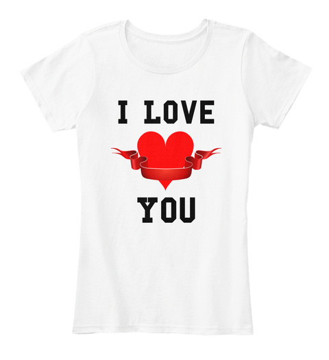 I Love You White T-Shirt Front