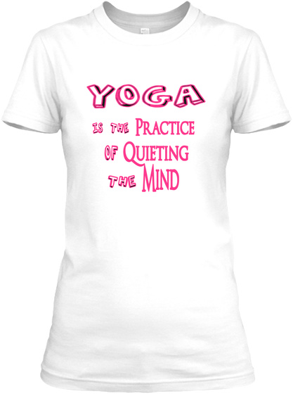 Yoga Is The Practice Of Quieting Mind The White Women's T-Shirt Front