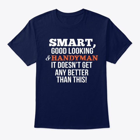 Handyman Funny Gift   Smart,Good Looking Navy T-Shirt Front