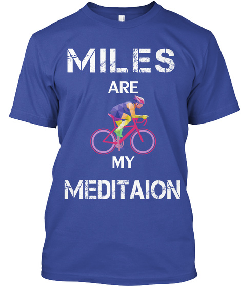 Miles Are My Meditation Deep Royal T-Shirt Front