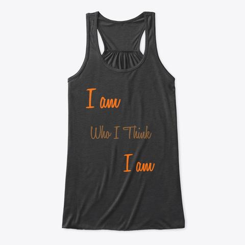 I Am Who I Think I Am Dark Grey Heather T-Shirt Front