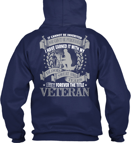 Veteran It Cannot Be Inherited Nor It Can Be Purchased I Have Earned With My Blood Sweat And Tears  I Own It Forever... Sweatshirt Back