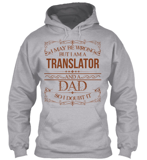 I May Be Wrong But I Am A Translator And A Dad So I Doubt It Sport Grey T-Shirt Front
