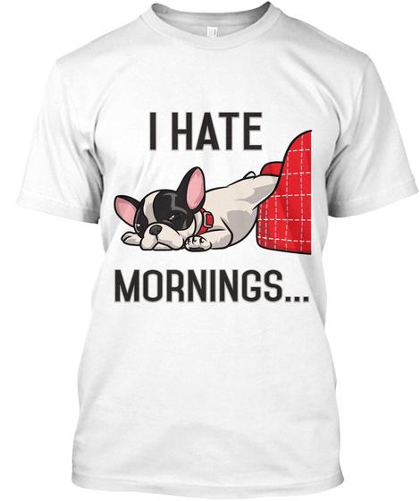 I Hate Mornings... White áo T-Shirt Front